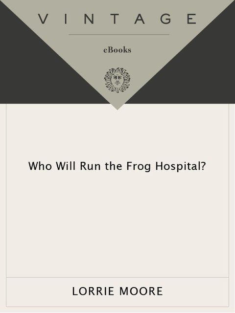 Who Will Run the Frog Hospital, Lorrie Moore