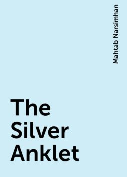 The Silver Anklet, Mahtab Narsimhan