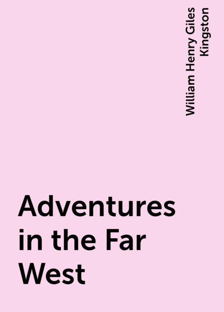 Adventures in the Far West, William Henry Giles Kingston