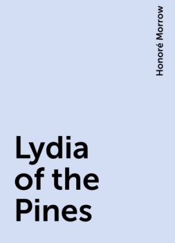Lydia of the Pines, Honoré Morrow
