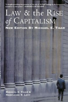 Law and the Rise of Capitalism, Michael Tigar