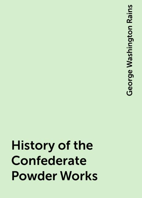 History of the Confederate Powder Works, George Washington Rains