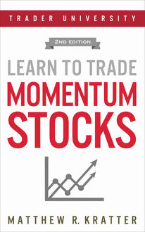 Learn to Trade Momentum Stocks: 2nd Edition, Matthew, Kratter