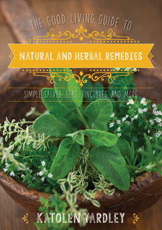 The Good Living Guide to Natural and Herbal Remedies, Katolen Yardley