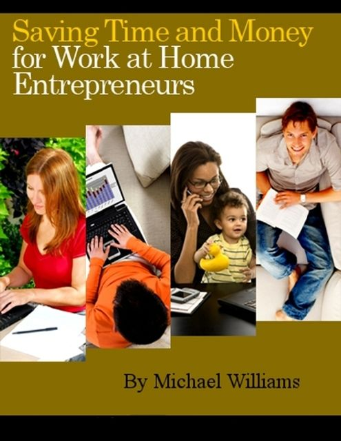 Saving Time and Money for Work at Home Entrepreneurs, Michael Williams