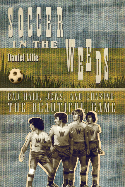 Soccer In the Weeds, Daniel Lilie