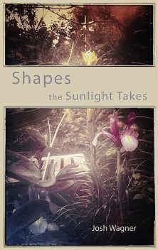 Shapes the Sunlight Takes, Josh Wagner