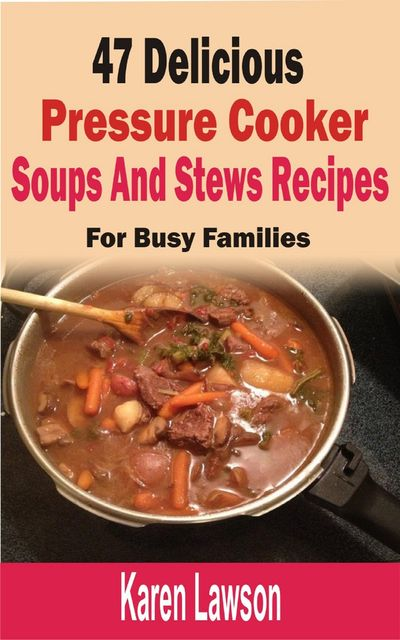 47 Delicious Pressure Cooker Soups And Stews Recipes, Karen Lawson
