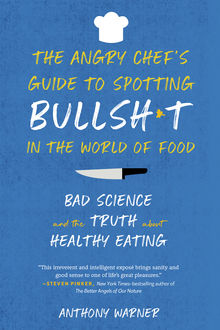 The Angry Chef's Guide to Spotting Bullsh*t in the World of Food, Anthony Warner