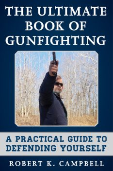 The Ultimate Book of Gunfighting, Robert Campbell