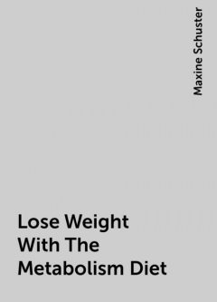 Lose Weight With The Metabolism Diet, Maxine Schuster