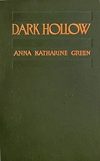 Dark Hollow, Anna Katharine Green
