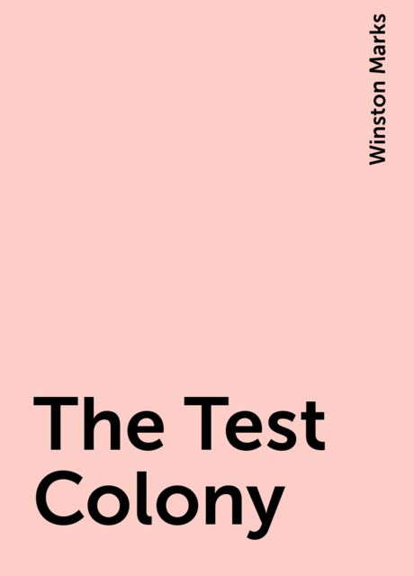 The Test Colony, Winston Marks