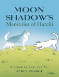 Moon Shadow's Memories of Hatchi: A Lesson On Love and Loss, Darci Fersch