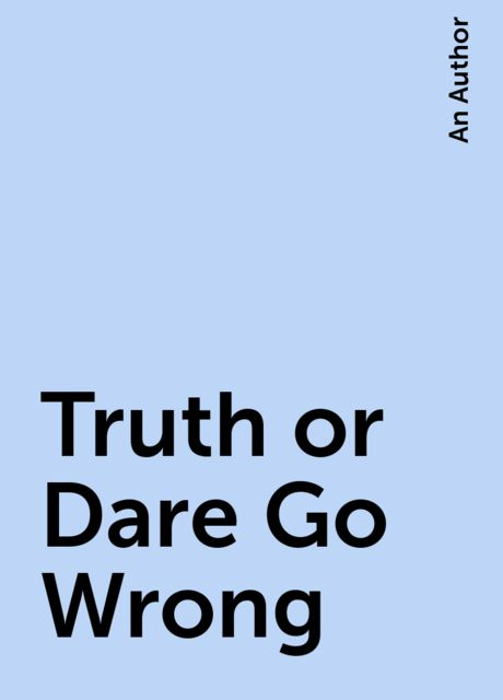 Truth or Dare Go Wrong, An Author