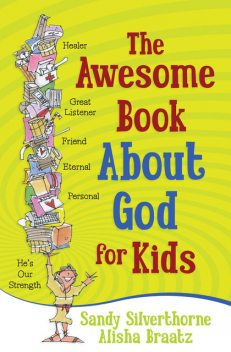 The Awesome Book About God for Kids, Sandy Silverthorne, A.A.Braatz