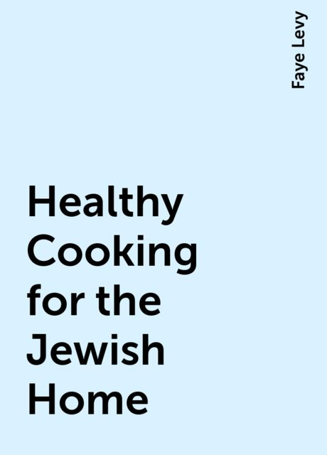 Healthy Cooking for the Jewish Home, Faye Levy