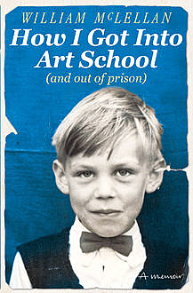 How I Got Into Art School (and out of prison), William McLellan