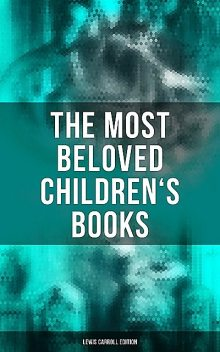 The Most Beloved Children's Books – Lewis Carroll Edition, Lewis Carroll, Harry Furniss, Henry Holiday
