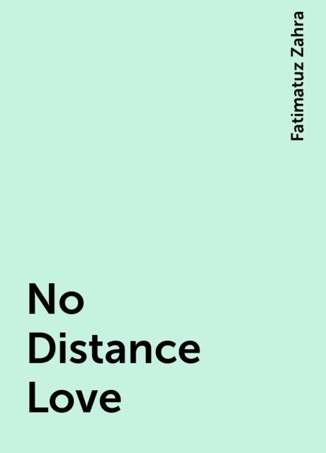 No Distance Love, Fatimatuz Zahra