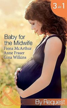 Baby for the Midwife, Gina Wilkins, Fiona Mcarthur, Anne Fraser