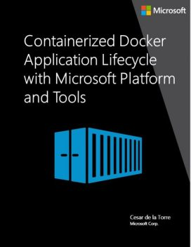 Containerized Docker Application Lifecycle with Microsoft Platform and Tools, Cesar de la Torre