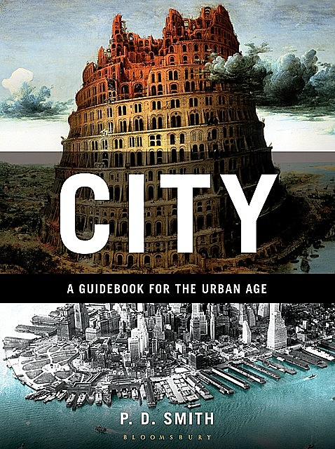 City: A Guidebook for the Urban Age, P.D.Smith