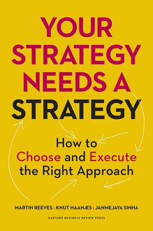 Your Strategy Needs a Strategy: How to Choose and Execute the Right Approach, Martin Reeves