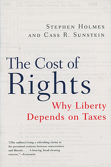 The Cost of Rights: Why Liberty Depends on Taxes, Cass Sunstein, Stephen Holmes