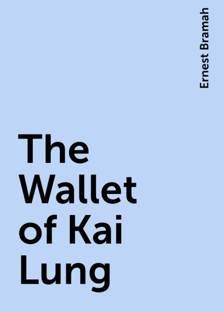 The Wallet of Kai Lung, Ernest Bramah