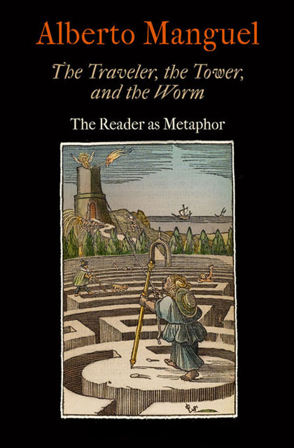 The Traveler, the Tower, and the Worm, Alberto Manguel