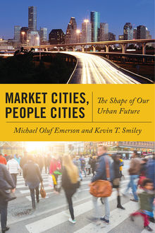 Market Cities, People Cities, Michael Emerson, Kevin T. Smiley