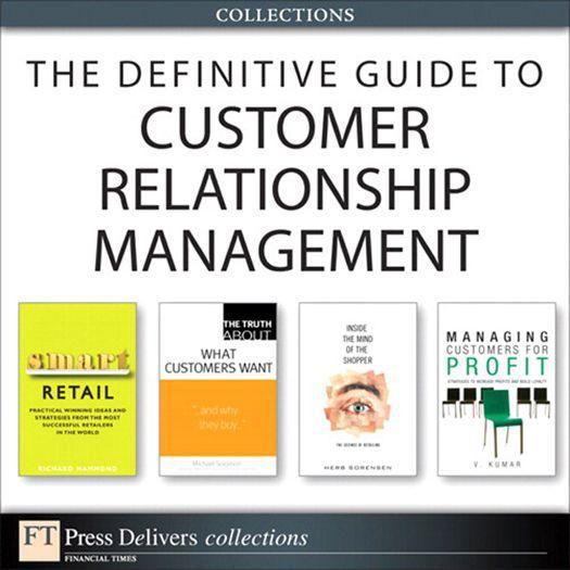 The Definitive Guide to Customer Relationship Management (Collection), V., Kumar
