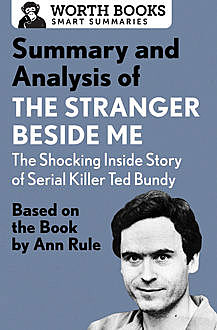 Summary and Analysis of The Stranger Beside Me: The Shocking Inside Story of Serial Killer Ted Bundy, Worth Books