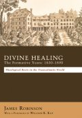 Divine Healing: The Formative Years: 1830–1880, James Robinson