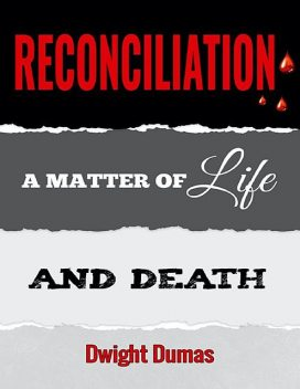 Reconciliation: A Matter of Life and Death, Dwight Dumas