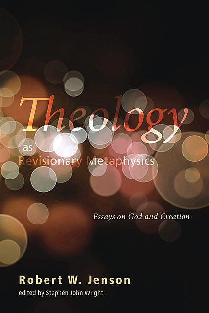 Theology as Revisionary Metaphysics, Robert W. Jenson