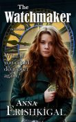 The Watchmaker: A Novelette, Anna Erishkigal