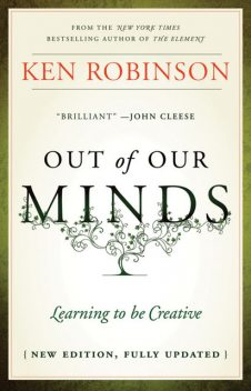 Out of our minds: Learning to be creative, Ken Robinson