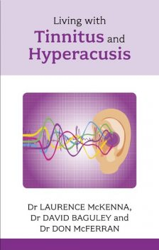 Living with Tinnitus and Hyperacusis, David Baguley, Don McFerran, Laurence McKenna