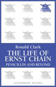 The Life of Ernst Chain, Ronald Clark