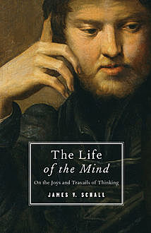 The Life of the Mind, James V. Schall