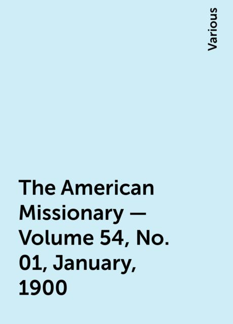 The American Missionary — Volume 54, No. 01, January, 1900, Various