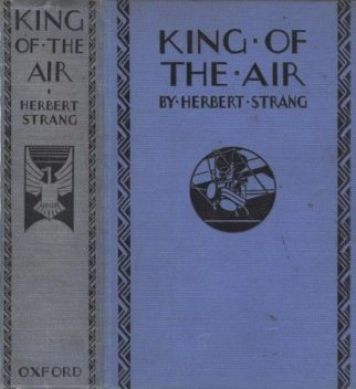 King of the Air / Or, To Morocco on an Aeroplane, Herbert Strang