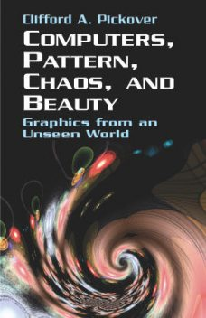 Computers, Pattern, Chaos and Beauty, Clifford A.Pickover