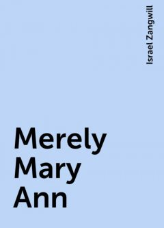 Merely Mary Ann, Israel Zangwill