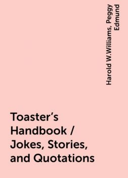 Toaster's Handbook / Jokes, Stories, and Quotations, Harold W.Williams, Peggy Edmund