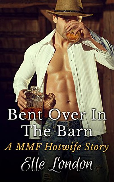 Bent Over In The Barn: A MMF Hotwife Fantasy, Elle London