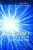 The Joseph Communications: Revelation. Who you are; Why you're here, Michael G. Reccia