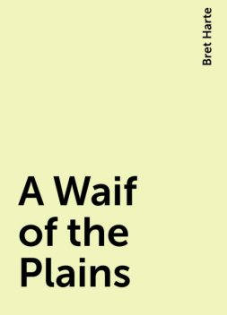 A Waif of the Plains, Bret Harte